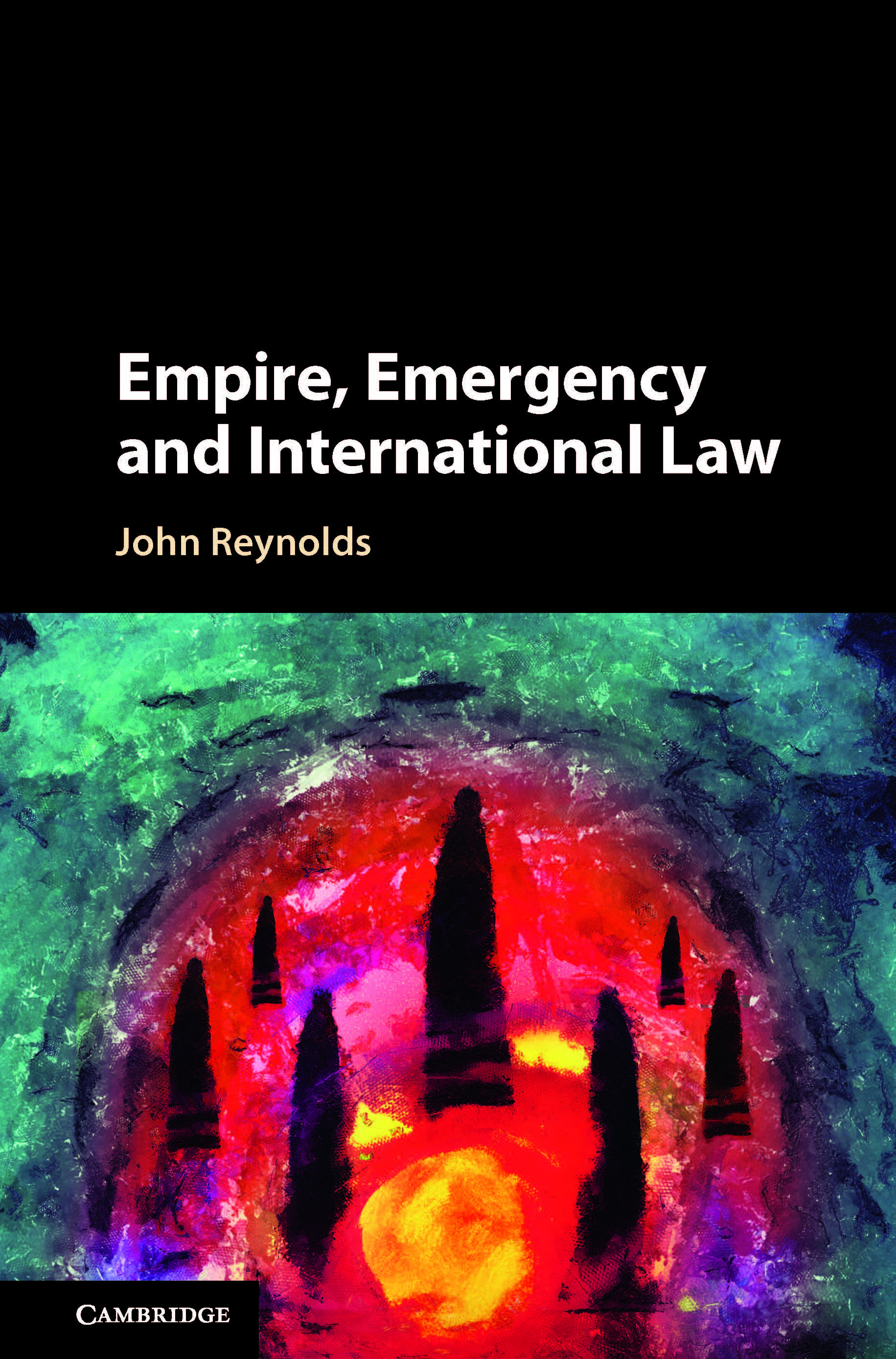 Empire, Emergency and International Law by Dr John Reynolds